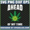 Ahead of My Time Marijuana Clock 4 20 Weed Dispensary SVG PNG DXF EPS 1
