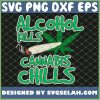 Alcohol Kills Cannabis Chills Funny Weed Marijuana Lover SVG PNG DXF EPS 1