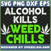 Alcohol Kills Weed Chills Marijuana Supporter Gift Adults SVG PNG DXF EPS 1