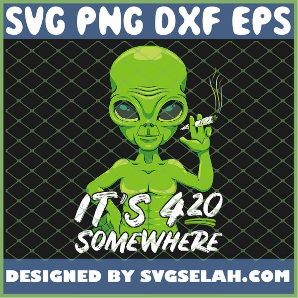 Alien Cannabis Its 420 Somewhere Funny Weed Stoner SVG PNG DXF EPS 1