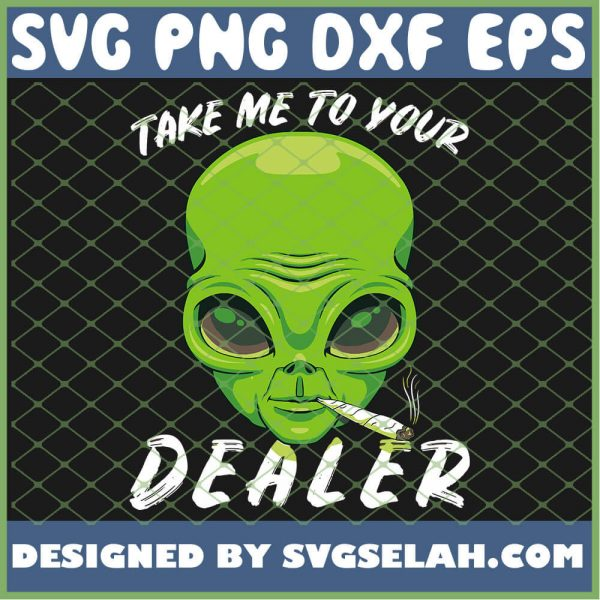 Alien Cannabis Take Me To Your Dealer Funny Weed Stoner SVG PNG DXF EPS 1