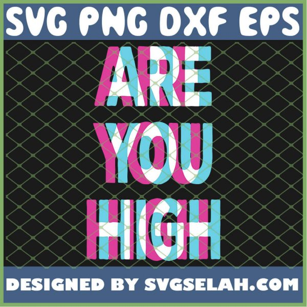 Are You High Funny Weed SVG PNG DXF EPS 1