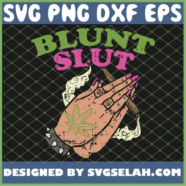 Blunt Slut Funny 420 Cannabis Pot Weed Smoker Women Gift SVG PNG DXF EPS 1