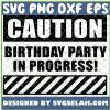 Caution Birthday Party In Progress 1