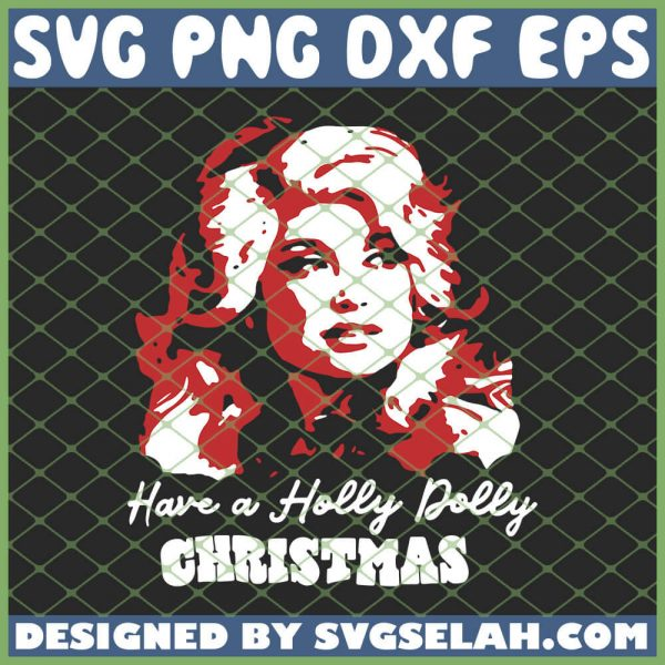 Dolly Parton Have A Holly Dolly Christmas SVG PNG DXF EPS 1