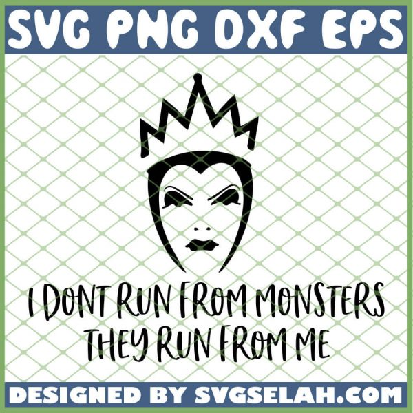 Evil Queen I Dont Run From Monsters They Run From Me SVG PNG DXF EPS 1