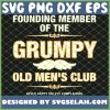 Founding Member Of The Grumpy Old Mens Club Never Happy Unless Complaining 1