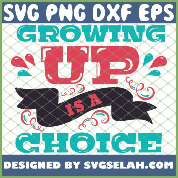 Growing Up Is A Choice 1