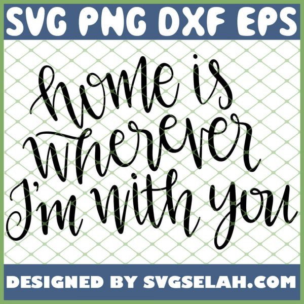 Home Is Wherever Im With You 1