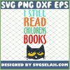 I Still Read Childrens Books 1