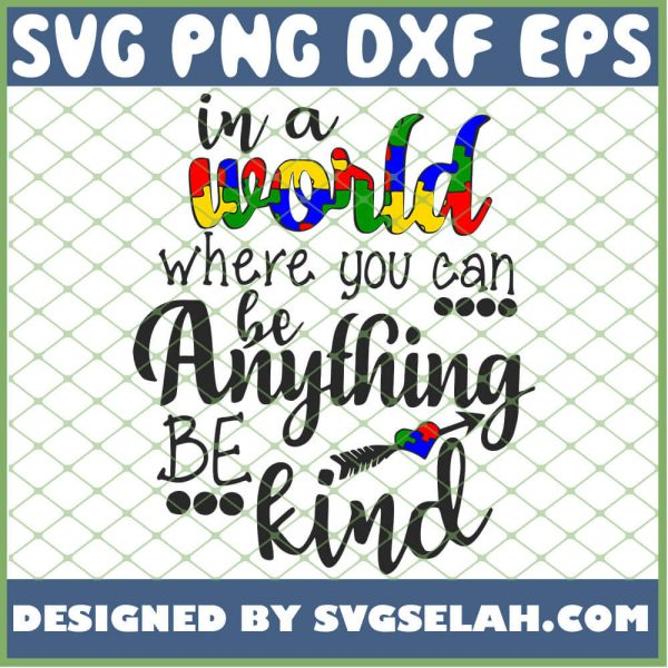 In A World Where You Can Be Anything Be Kind 1