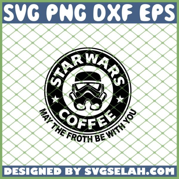 May The Froth Be With You Star Wars Starbucks Coffee SVG PNG DXF EPS 1