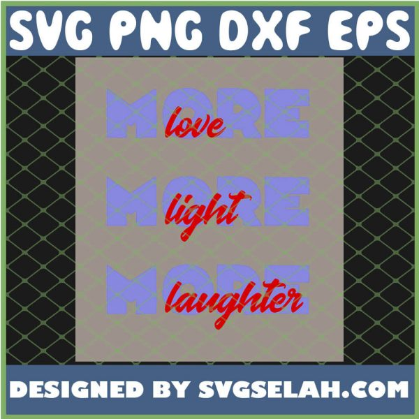More Love More Light More Laughter 1