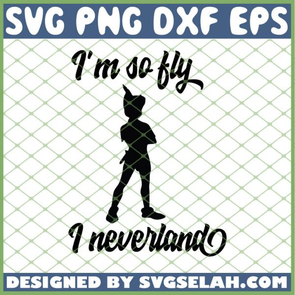 Peter Pan Im So Fly I Neverland SVG PNG DXF EPS 1