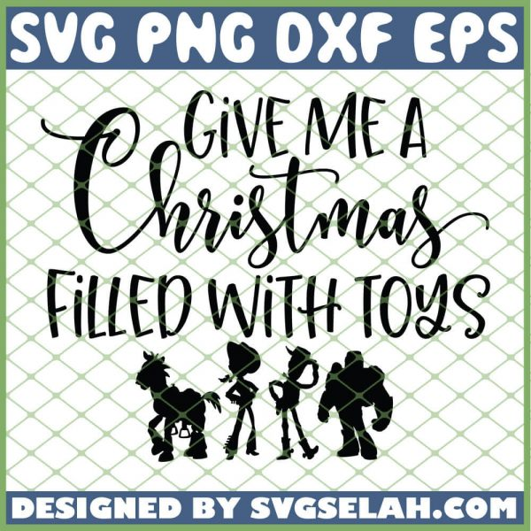 Toy Story Give Me A Christmas Filled With Toys SVG PNG DXF EPS 1
