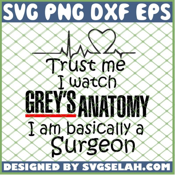 Trust Me I Watch Greys Anatomy Surgeonon Greys Anatomy Quotes Sayings Svg SVG PNG DXF EPS 1