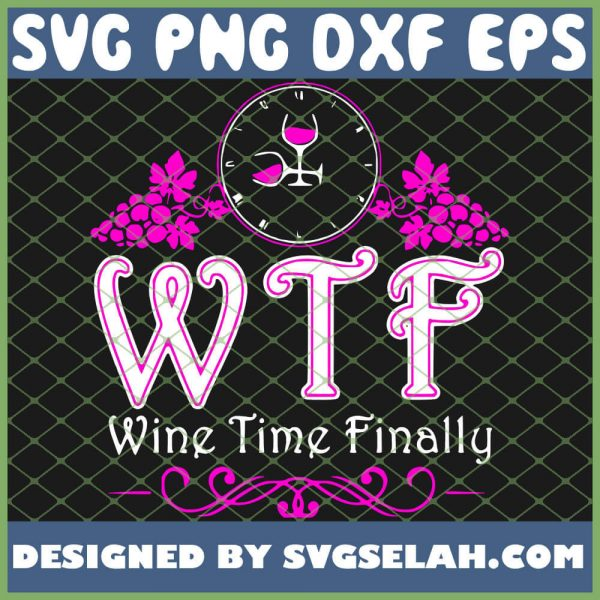 Wtf Wine Time Finally 1