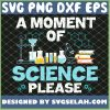 A Moment Of Science Please Chemist School Teaching SVG PNG DXF EPS 1