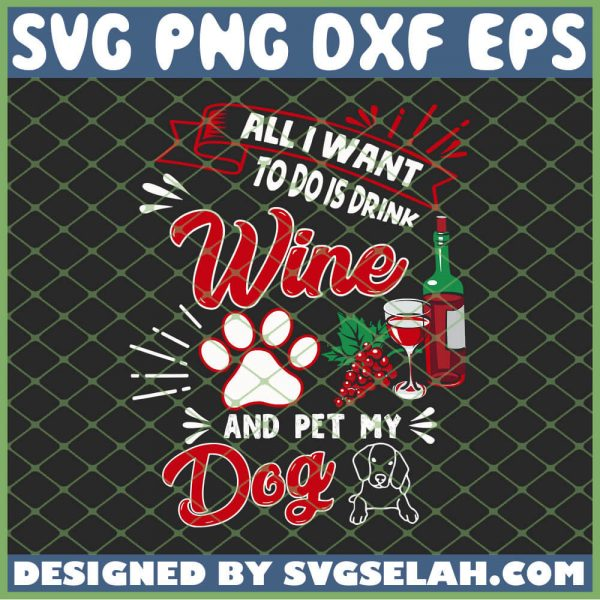 All I Want To Do Is Drink Wine And Pet My Dog SVG PNG DXF EPS 1