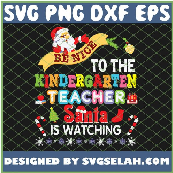 Be Nice To The Kindergarten Teacher Santa Is Watching Christmas SVG PNG DXF EPS 1