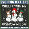 Chillin With My Snowmies SVG PNG DXF EPS 1