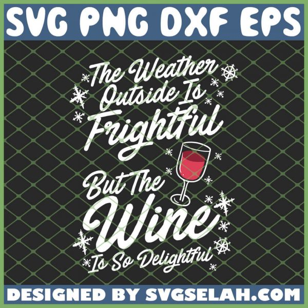 Christmas The Weather Outside To Frightful But The Wine To So Delightful SVG PNG DXF EPS 1