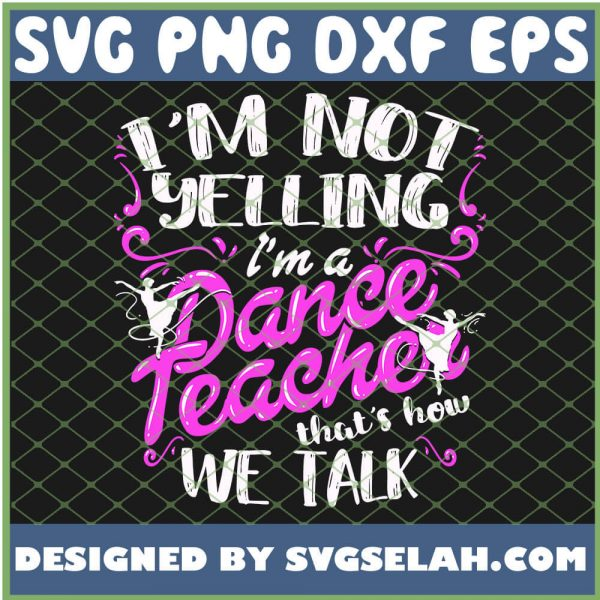 Dancing Instructor Gift Im Not Yelling Im A Dance Teacher SVG PNG DXF EPS 1
