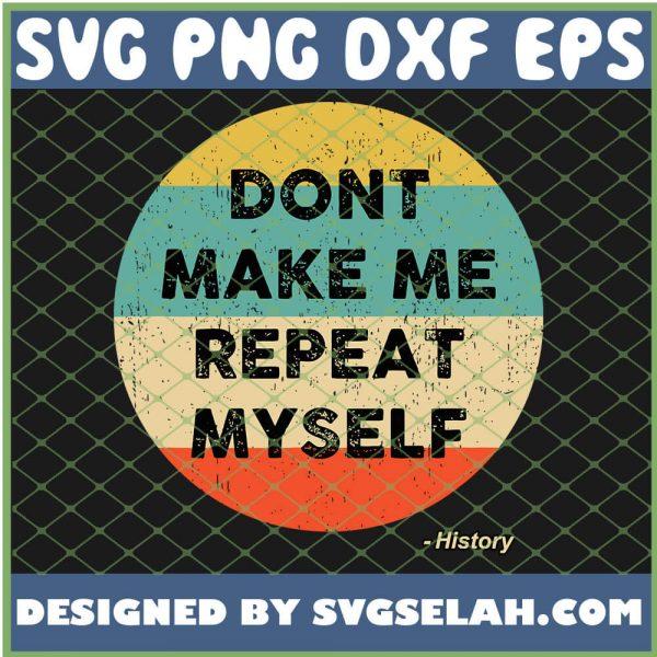 Dont Make Me Repeat Myself History Vintage SVG PNG DXF EPS 1