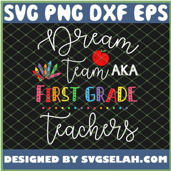 Dream Team Aka First Grade Teachers Back To School SVG PNG DXF EPS 1