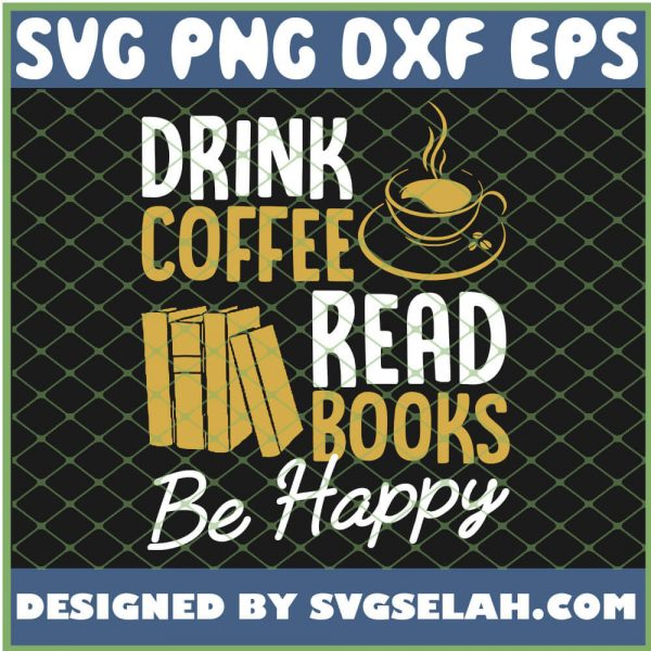 Drink Coffee Reads Books Be Happy Literary SVG PNG DXF EPS 1