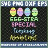 Eggstra Special Teaching Assistant Easter SVG PNG DXF EPS 1