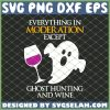 Everything In Moder Ation Except Ghost Hunting And Wine SVG PNG DXF EPS 1