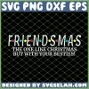 Friendsmas The One Like Christmas But With Your Besties SVG PNG DXF EPS 1