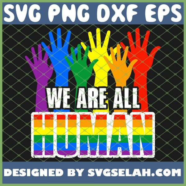 Gay Pride We Are All Human Lgbt Awareness Rainbow SVG PNG DXF EPS 1