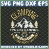 Glamping It Is Like Camping With Electricity Wine And Much Less Dirt SVG PNG DXF EPS 1