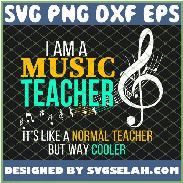 I Am A Music Teacher Its Like A Normal Teacher But Way Cooler SVG PNG DXF EPS 1