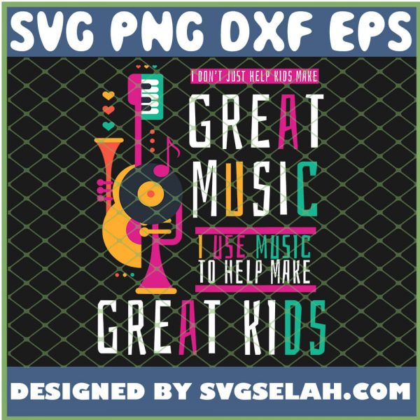 I Dont Just Help Kids Make Great Music Teacher Great Kids Guita Piano SVG PNG DXF EPS 1