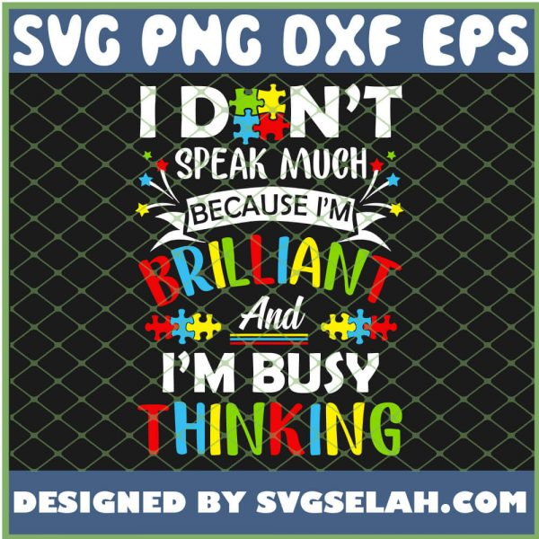 I Dont Speak Much Because Im Brilliant And Im Busy Thinking Autistic SVG PNG DXF EPS 1