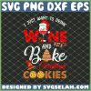 I Just Want To Drink Wine And Bake Christmas Cookies SVG PNG DXF EPS 1