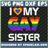 I Love My Gay Sister Lgbt Lesbian Rainbow Pride SVG PNG DXF EPS 1