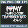 I Love My Unapologetic Transgender Dad Trans Pride Flag Lgbt SVG PNG DXF EPS 1