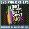 I May Be Straight But I DonT Hate Lgbt Ally Gay SVG PNG DXF EPS 1