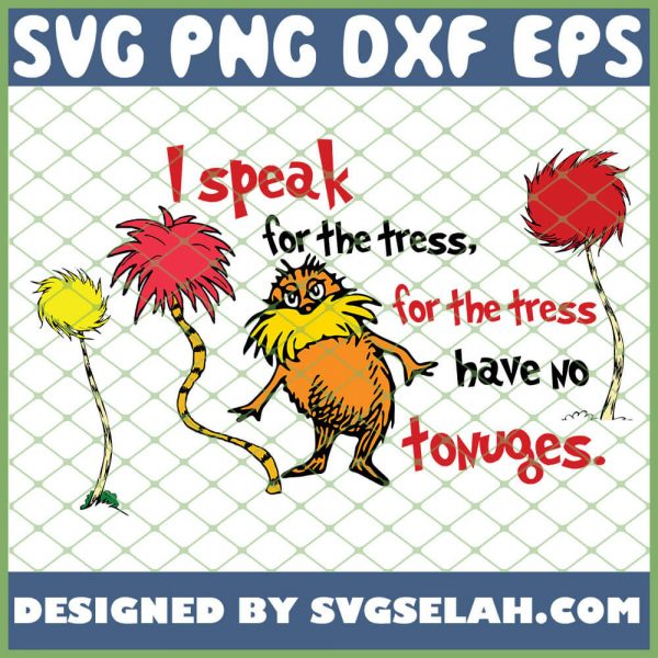 I Speak For The Tress For The Tree Have No Tonuges SVG PNG DXF EPS 1