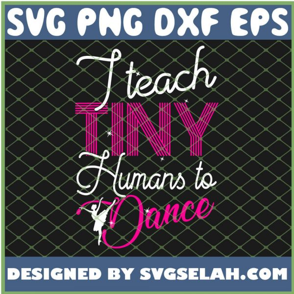 I Teach Tiny Humans To Dance SVG PNG DXF EPS 1