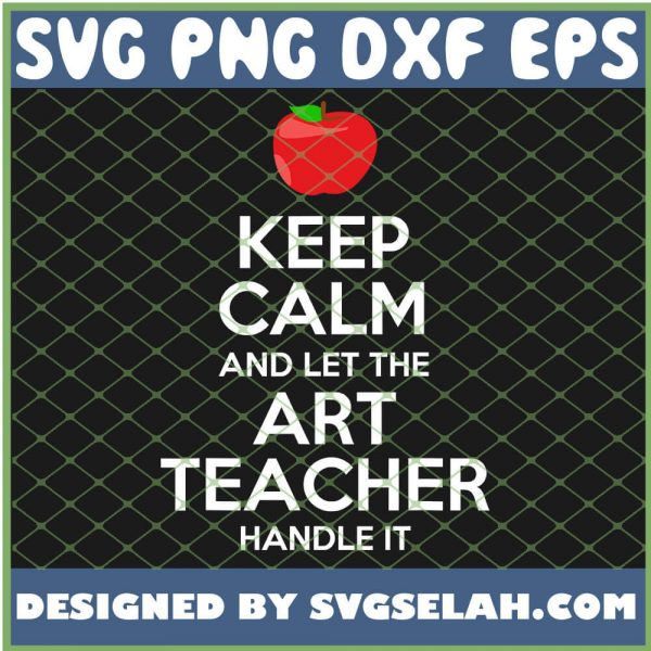 Keep Calm And Let The Art Teacher Handle It SVG PNG DXF EPS 1