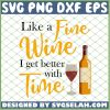 Like A Fine Wine I Get Better With Time Wine Drinking SVG PNG DXF EPS 1