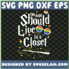 No One Should Live In A Closet Lgbt Gay Pride SVG PNG DXF EPS 1