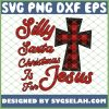 Silly Santa Christmas Is For Jesus SVG PNG DXF EPS 1
