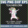 Teachercorn Like A Normal Teacher But More Awesome Teacher Unicorn SVG PNG DXF EPS 1