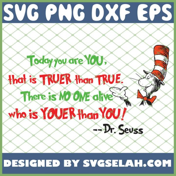Today You Are You That Is Truer Than True There Is No One Alive Who Is Youer Than You SVG PNG DXF EPS 1